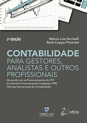 Contabilidade para Gestores, Analistas e outros Profissionais: De Acordo com os Pronunciamentos do CPC (Comitê de Pronunciamentos Contábeis) e IFRS (Normas Internacionais de Contabilidade)