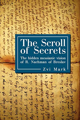The Scroll of Secrets: The Hidden Messianic Vision of R. Nachman of Breslav (Reference Library of Jewish Intellectual Hi