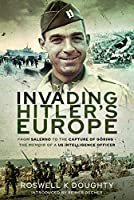 Invading Hitler's Europe: From Salerno to the Capture of Goering - the Memoir of a Us Intelligence Officer