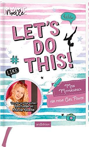 Let's do this! Mein Mitmachbuch für mehr Girl Power: Von der erfolgreichen YouTuberin Mavie Noelle