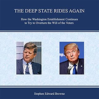 The Deep State Rides Again: How the Washington Establishment Continues to Try to Overturn the Will of the Voters                   Written by:                                                                                                                                 Stephen Edward Browne                               Narrated by:                                                                                                                                 Stephen Edward Browne                      Length: 22 hrs and 55 mins     Not rated yet     Overall 0.0