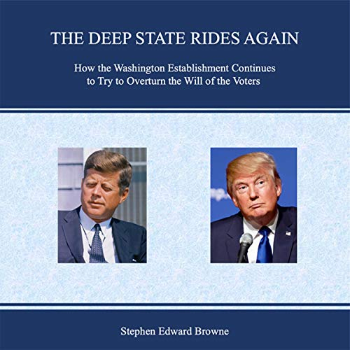 The Deep State Rides Again: How the Washington Establishment Continues to Try to Overturn the Will of the Voters audiobook cover art