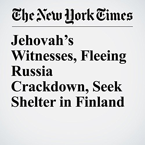 Jehovah's Witnesses, Fleeing Russia Crackdown, Seek Shelter in Finland copertina
