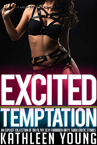 Excited Temptation — An Explicit Collection of 150 Filthy Sexy Forbidden Dirty Taboo Erotic Stories (English Edition)