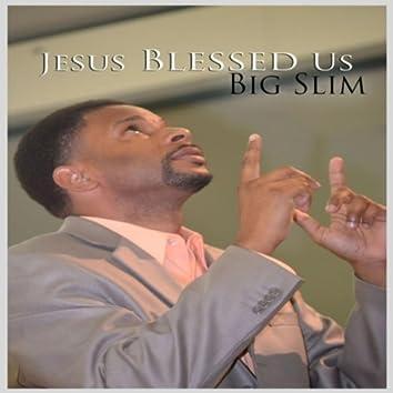 Jesus Blessed Us