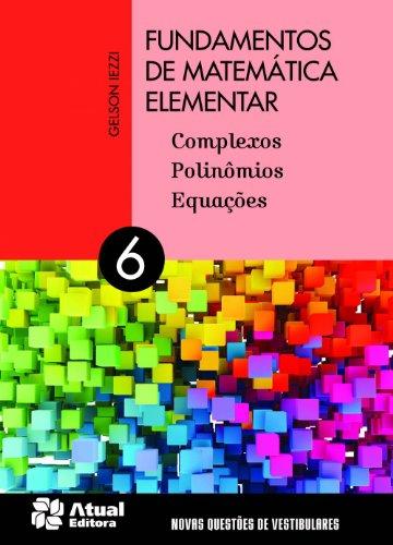 Fundamentos de matemática elementar - Volume 6: Complexos, polinômios e equações