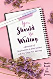 You Should Be Writing: A Journal of Inspiration & Instruction to Keep Your Pen Moving