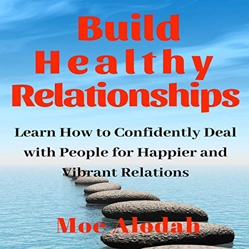 Build Healthy Relationships: Learn How to Confidently Deal with People for Happier and Vibrant Relations audiobook cover art