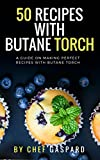 50 Recipes with Butane Torch: A guide on making perfect recipes with butane torch.