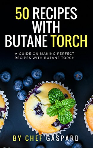 50 Recipes with Butane Torch: A guide on making perfect recipes with butane torch. (English Edition)