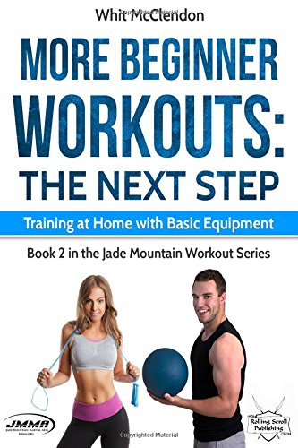 More Beginner Workouts: The Next Step: Training at Home with Basic Equipment (Jade Mountain Workout Series)