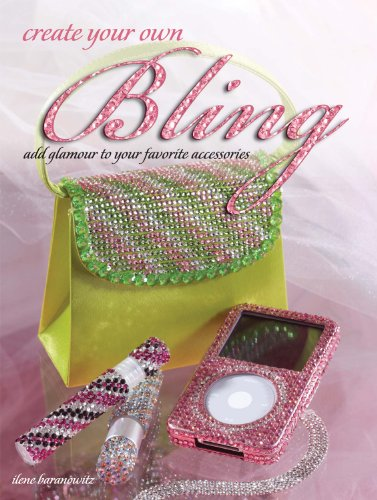 Create Your Own Bling: Add Glamour to Your Favorite Accessories (English Edition)