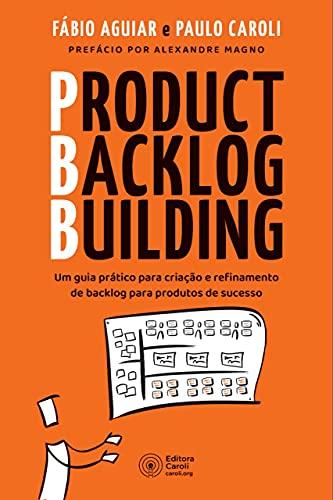 Product Backlog Building: Um guia prático para criação e refinamento de backlog para produtos de sucesso (Portuguese Edition)