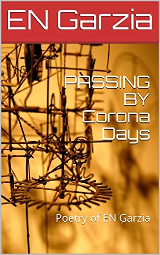 PASSING BY Corona Days: Poetry of EN Garzia (English Edition)