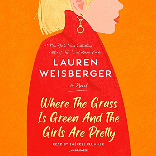 Where the Grass Is Green and the Girls Are Pretty Audiobook By Lauren Weisberger cover art
