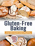 Gluten-Free Baking: Perfect Gluten Free Bread, Cookies, Cakes, Muffins and other Gluten Intolerance