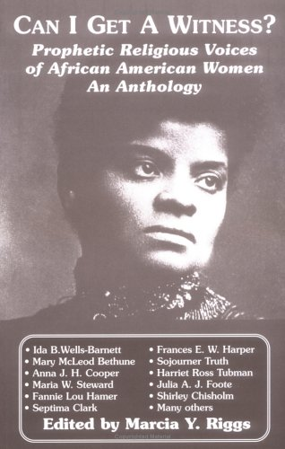 Can I Get a Witness?: Prophetic Religious Voices of African American Women : An Anthology