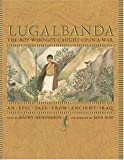 Lugalbanda: The Boy Who Got Caught Up in a War: An Epic Tale From Ancient Iraq (Aesop Prize (Awards))