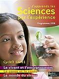 J'apprends les sciences par l'expérience Cycle 3 - Livre 1, Le monde du vivant ; Le corps humain et la santé ; Le vivant et l'environnement, Programmes 2008