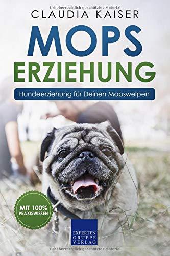 Mops Erziehung: Hundeerziehung für Deinen Mopswelpen (Mops Band, Band 1)