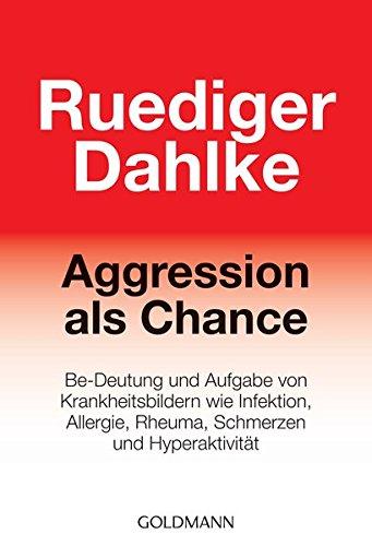 Aggression als Chance: Be-Deutung und Aufgabe von Krankheitsbildern wie Infektion, Allergie, Rheuma, Schmerzen und Hyperaktivität