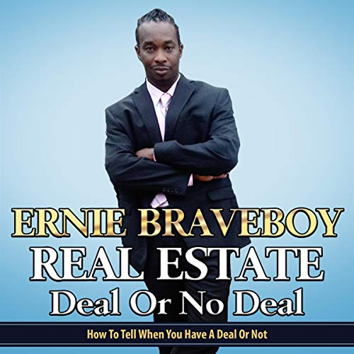 Real Estate Deal or No Deal     How to Tell When You Have a Deal or Not              By:                                                                                                                                 Ernie Braveboy                               Narrated by:                                                                                                                                 RJ Malyk                      Length: 1 hr and 25 mins     Not rated yet     Overall 0.0