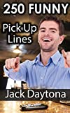 250 Ultimate Funny Pick Up Lines: Hilarious, Cute, And Cheesy Pick Up Lines To Meet Women (Jokes)