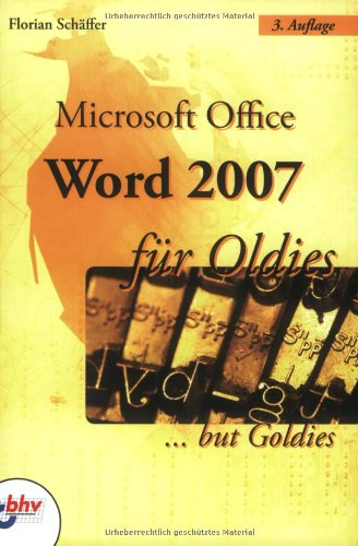 Microsoft Office Word 2007 für Oldies: ...but Goldies