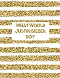 What Would Justin Bieber Do?: LINED Notebook Journal For School Work Office | Large Workbook | Diary For One and Only Fans | Gold Lines