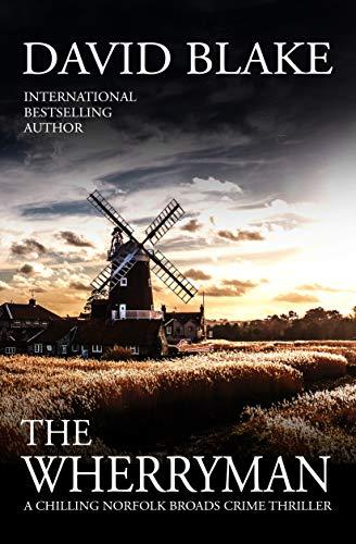 The Wherryman: A chilling Norfolk Broads crime thriller (British Detective Tanner Murder Mystery Series Book 6) by [David Blake]