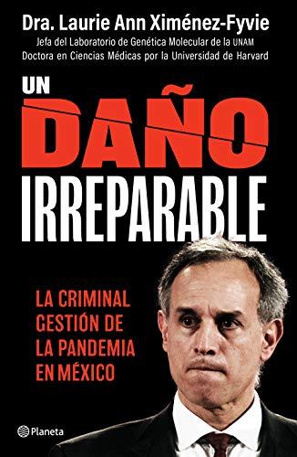 Un daño irreparable: La criminal gestión de la pandemia en México (Spanish Edition)