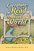 Literature: How to Read and Understand the World