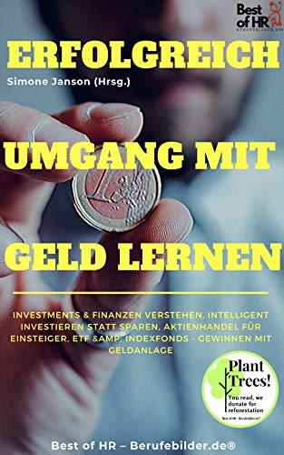 Erfolgreich Umgang mit Geld lernen: Investments & Finanzen verstehen, intelligent investieren statt sparen, Aktienhandel für Einsteiger, ETF & Indexfonds - gewinnen mit Geldanlage