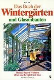 Das Buch der Wintergärten und Glasanbauten: Planen, Bauen, Wohnen: Ideen und Beispiele mit Glas