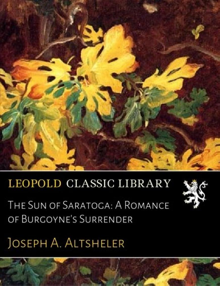 文明化容赦ない正しくThe Sun of Saratoga: A Romance of Burgoyne's Surrender