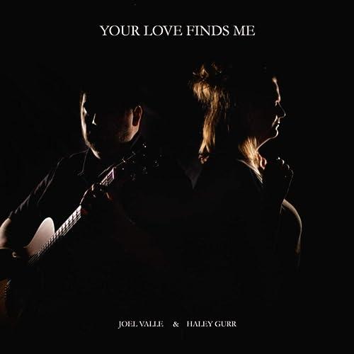 Joel Valle & Haley Gurr - Your Love Finds Me (2019)