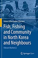 Fish, Fishing and Community in North Korea and Neighbours: Vibrant Matter(s)