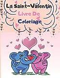 La Saint-Valentin Livre De Coloriage: pour les enfant Animaux mignons, beaux cœurs et bien d'autres à découvrir