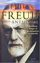 Freud in the Antipodes: A cultural history of psychoanalysis in Australia