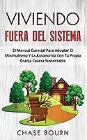 Viviendo Fuera Del Sistema: El Manual Esencial Para Adoptar El Minimalismo Y La Autonomía Con Tu Propia Granja Casera Sustentable