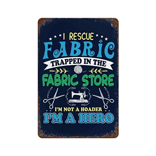 FLNUMDUXG I Rescue Fabric Trapped in The Store Not A Horder Im A Hero - Mural de hierro con diseño de flores, 11,8 x 7,9 cm, pintura retro de óxido, decoración de letrero de metal para interiores
