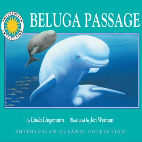 Beluga Passage     A Smithsonian Oceanic Collection Book              By:                                                                                                                                 Linda Lingeman                               Narrated by:                                                                                                                                 Peter Thomas                      Length: 9 mins     2 ratings     Overall 4.5