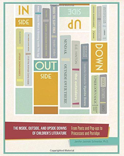 Compare Textbook Prices for The Inside, Outside, and Upside Downs of Children's Literature: From Poets and Pop-ups to Princesses and Porridge  ISBN 9780977674428 by Schneider Ph.D., Jenifer Jasinski