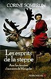 Les Esprits de la steppe - Avec les derniers chamanes de Mongolie - Format Kindle - 13,99 €