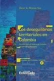 Los desequilibrios territoriales en Colombia: Estudios sobre el sistema de ciudades y el polimetropolitanismo (Spanish Edition)