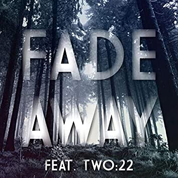 Fade Away (feat. Two:22)