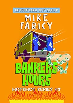 Bankers Hours: A Humorous Cozy Mystery Thriller Comedy of Errors (Hotshot Book 3) by [Mike Faricy]