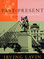 Past-Present: Essays on Historicism in Art from Donatello to Picasso (UNA'S LECTURES)