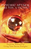 Psychic Attack—Are You A Victim : Exorcise Yourself by Using Your Secret Energies