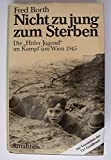 "Nicht zu jung zum Sterben: Die ""Hitler-Jugend"" im Kampf um Wien 1945"